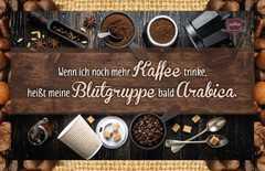 Kaffeekarte - Wenn ich noch mehr Kaffee trinke,