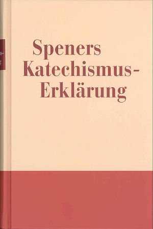 Speners Katechismus-Erklärung