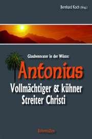 Antonius - Vollmächtiger & kühner Streiter Christi